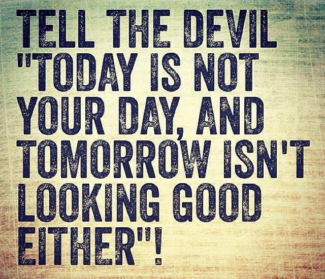 tell the devil it's not your day meme